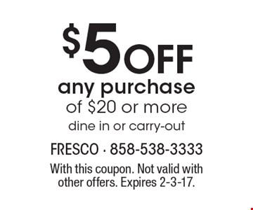 $5 Off any purchase of $20 or more dine in or carry-out. With this coupon. Not valid withother offers. Expires 2-3-17.