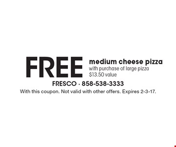 Free medium cheese pizza with purchase of large pizza $13.50 value. With this coupon. Not valid with other offers. Expires 2-3-17.