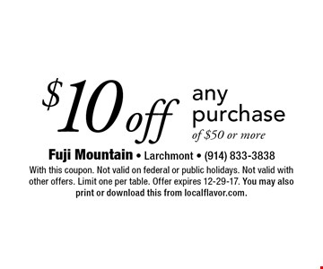 $10 off any purchaseof $50 or more. With this coupon. Not valid on federal or public holidays. Not valid with other offers. Limit one per table. Offer expires 12-29-17. You may also print or download this from localflavor.com.