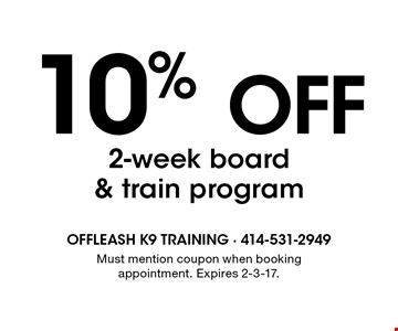 10% off 2-week board & train program. Must mention coupon when booking appointment. Expires 2-3-17.