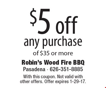 $5 off any purchase of $35 or more. With this coupon. Not valid with other offers. Offer expires 1-29-17.