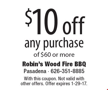 $10 off any purchase of $60 or more. With this coupon. Not valid with other offers. Offer expires 1-29-17.