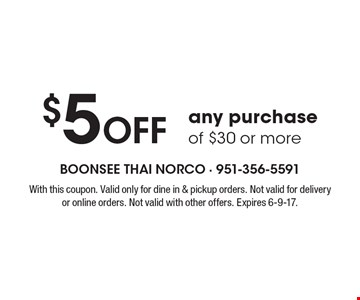 $5 Off any purchase of $30 or more. With this coupon. Valid only for dine in & pickup orders. Not valid for delivery or online orders. Not valid with other offers. Expires 6-9-17.