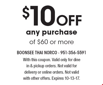 $10 off any purchase of $60 or more. With this coupon. Valid only for dine in & pickup orders. Not valid for delivery or online orders. Not valid with other offers. Expires 10-13-17.