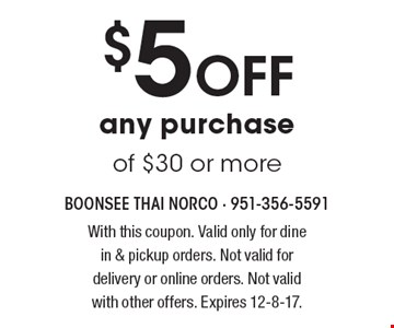 $5 Off any purchase of $30 or more. With this coupon. Valid only for dine in & pickup orders. Not valid for delivery or online orders. Not valid with other offers. Expires 12-8-17.