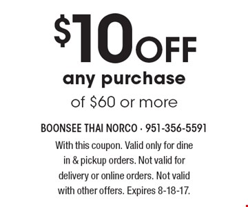 $10 Off any purchase of $60 or more. With this coupon. Valid only for dine in & pickup orders. Not valid for delivery or online orders. Not valid with other offers. Expires 8-18-17.