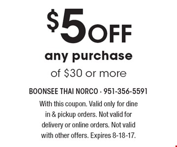 $5 Off any purchase of $30 or more. With this coupon. Valid only for dine in & pickup orders. Not valid for delivery or online orders. Not valid with other offers. Expires 8-18-17.