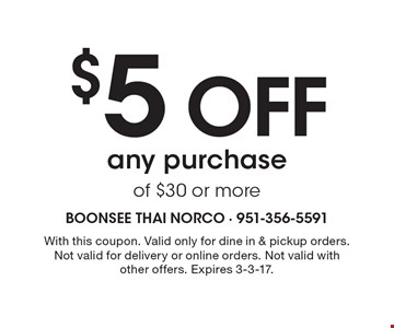 $5 off any purchase of $30 or more. With this coupon. Valid only for dine in & pickup orders. Not valid for delivery or online orders. Not valid with other offers. Expires 3-3-17.