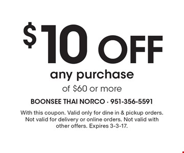 $10 off any purchase of $60 or more. With this coupon. Valid only for dine in & pickup orders. Not valid for delivery or online orders. Not valid with other offers. Expires 3-3-17.