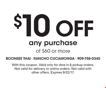 $10 off any purchaseof $60 or more. With this coupon. Valid only for dine in & pickup orders. Not valid for delivery or online orders. Not valid with other offers. Expires 9/22/17.