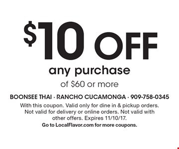 $10 off any purchase of $60 or more. With this coupon. Valid only for dine in & pickup orders. Not valid for delivery or online orders. Not valid with other offers. Expires 11/10/17. Go to LocalFlavor.com for more coupons.