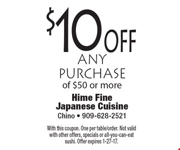 $10 off any purchase of $50 or more. With this coupon. One per table/order. Not valid with other offers, specials or all-you-can-eat sushi. Offer expires 1-27-17.