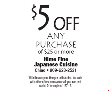 $5 off any purchase of $25 or more. With this coupon. One per table/order. Not valid with other offers, specials or all-you-can-eat sushi. Offer expires 1-27-17.