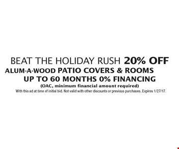 Beat The Holiday Rush – 20% off alum-a-wood patio covers & rooms. Up to 60 months 0% financing (OAC, minimum financial amount required). With this ad at time of initial bid. Not valid with other discounts or previous purchases. Expires 1/27/17.