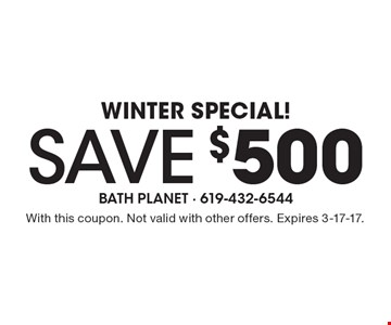 Winter special! Save $500 with this coupon. Not valid with other offers. Expires 3-17-17.