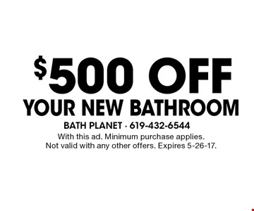 $500 off your new bathroom. With this ad. Minimum purchase applies. Not valid with any other offers. Expires 5-26-17.