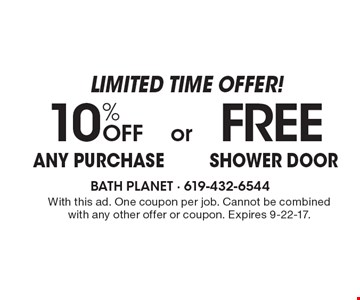 Limited time offer! 10% OFF ANY PURCHASE OR FREE shower door. With this ad. One coupon per job. Cannot be combined with any other offer or coupon. Expires 9-22-17.