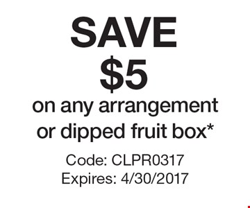 SAVE $5 on any arrangement or dipped fruit box*. Code: CLPR0317 Expires: 4/30/2017 *Cannot be combined with any other offer. Restrictions may apply. See store for details. Edible®, Edible Arrangements®, the Fruit Basket Logo, and other marks mentioned herein are registered trademarks of Edible Arrangements, LLC. © 2017 Edible Arrangements, LLC. All rights reserved.