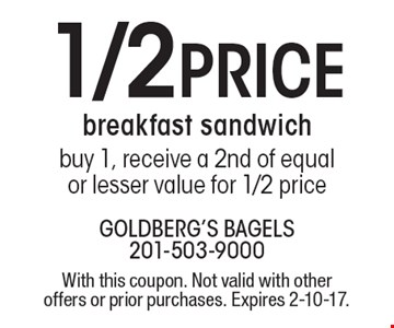 1/2 price breakfast sandwich. Buy 1, receive a 2nd of equal or lesser value for 1/2 price. With this coupon. Not valid with other offers or prior purchases. Expires 2-10-17.