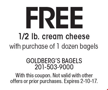 Free 1/2 lb. cream cheese with purchase of 1 dozen bagels. With this coupon. Not valid with other offers or prior purchases. Expires 2-10-17.