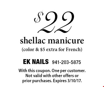 $22 shellac manicure (color & $5 extra for French) . With this coupon. One per customer. Not valid with other offers orprior purchases. Expires 3/10/17.