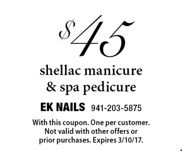 $45 shellac manicure & spa pedicure. With this coupon. One per customer. Not valid with other offers orprior purchases. Expires 3/10/17.