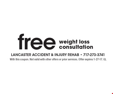 Free weight loss consultation. With this coupon. Not valid with other offers or prior services. Offer expires 1-27-17. GL