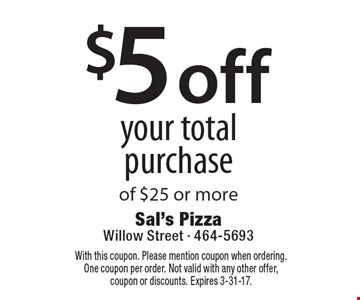 $5 off your total purchase of $25 or more. With this coupon. Please mention coupon when ordering. One coupon per order. Not valid with any other offer, coupon or discounts. Expires 3-31-17.