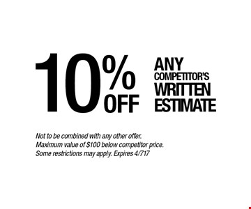 10% off Any competitor's written estimate. Not to be combined with any other offer. Maximum value of $100 below competitor price. Some restrictions may apply. Expires 4/717