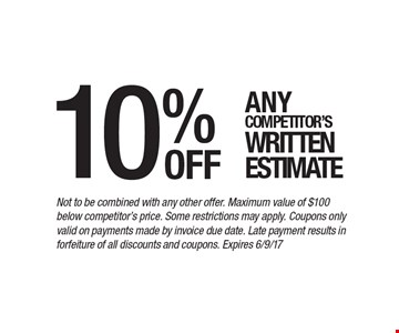 10% off Any competitor's written estimate. Not to be combined with any other offer. Maximum value of $100 below competitor's price. Some restrictions may apply. Coupons only valid on payments made by invoice due date. Late payment results in forfeiture of all discounts and coupons. Expires 6/9/17