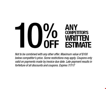10% off Any competitor's written estimate. Not to be combined with any other offer. Maximum value of $100 below competitor's price. Some restrictions may apply. Coupons only valid on payments made by invoice due date. Late payment results in forfeiture of all discounts and coupons. Expires 7/7/17
