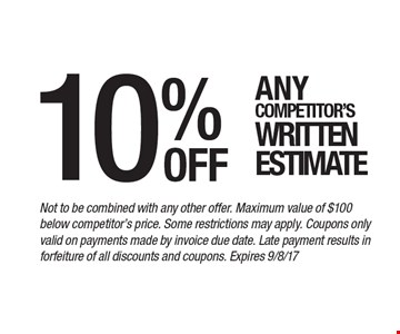10% off Any competitor's written estimate. Not to be combined with any other offer. Maximum value of $100 below competitor's price. Some restrictions may apply. Coupons only valid on payments made by invoice due date. Late payment results in forfeiture of all discounts and coupons. Expires 9/8/17