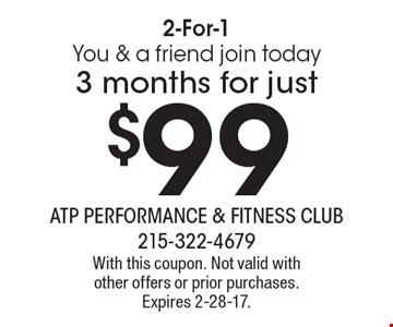 2-For-1! You & a friend join today. 3 months for just $99. With this coupon. Not valid with other offers or prior purchases. Expires 2-28-17.