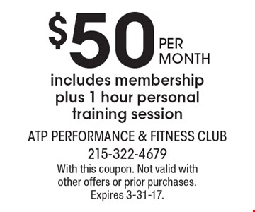 $50 per month includes membership plus 1 hour personal training session. With this coupon. Not valid with other offers or prior purchases. Expires 3-31-17.