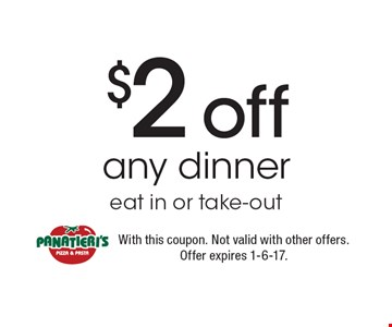 $2 off any dinner eat in or take-out. With this coupon. Not valid with other offers. Offer expires 1-6-17.