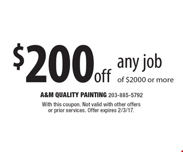 $200 off any job of $2000 or more. With this coupon. Not valid with other offers or prior services. Offer expires 2/3/17.