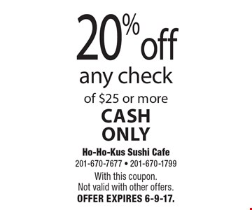 20% off any check of $25 or more, cash Only. With this coupon. Not valid with other offers. OFFER EXPIRES 6-9-17.