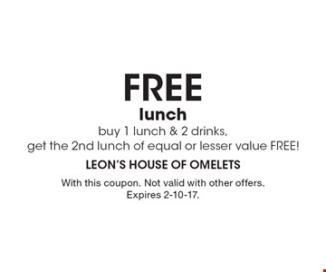 FREE lunch Buy 1 lunch & 2 drinks, get the 2nd lunch of equal or lesser value FREE! With this coupon. Not valid with other offers. Expires 2-10-17.