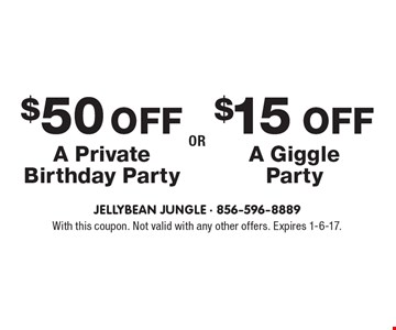 $50 Off A Private Birthday Party OR $15 Off A Giggle Party. With this coupon. Not valid with any other offers. Expires 1-6-17.