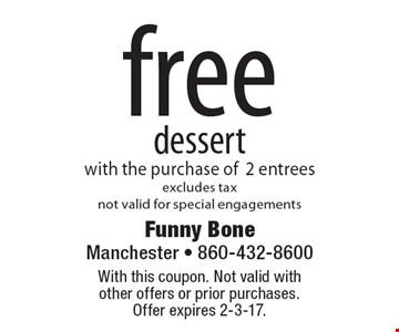 free dessert with the purchase of 2 entrees, excludes tax, not valid for special engagements. With this coupon. Not valid with other offers or prior purchases. Offer expires 2-3-17.
