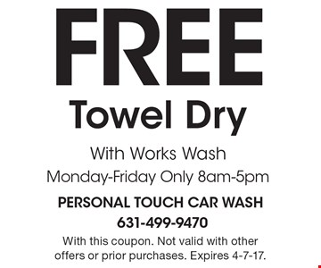Free Towel Dry With Works Wash. Monday-Friday Only 8am-5pm. With this coupon. Not valid with other offers or prior purchases. Expires 4-7-17.