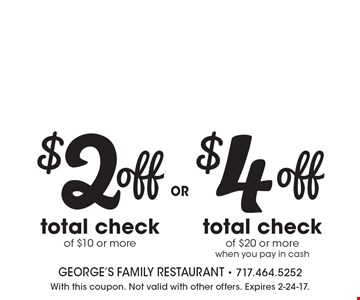 $2 off total check of $10 or more OR $4 off total check of $20 or more when you pay in cash. With this coupon. Not valid with other offers. Expires 2-24-17.