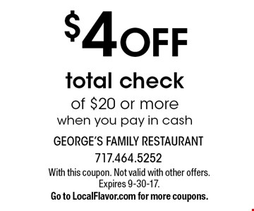 $4 OFF total check of $20 or more when you pay in cash. With this coupon. Not valid with other offers. Expires 9-30-17. Go to LocalFlavor.com for more coupons.