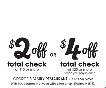$2 off total check of $10 or more OR $4 off total check of $20 or more when you pay in cash. With this coupon. Not valid with other offers. Expires 9-15-17.