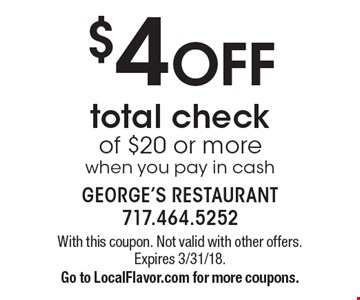 $4 OFF total check of $20 or more, when you pay in cash. With this coupon. Not valid with other offers. Expires 3/31/18. Go to LocalFlavor.com for more coupons.