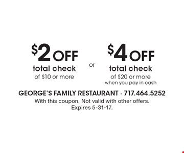 $2 Off total check of $10 or more. $4 Off total check of $20 or more when you pay in cash. With this coupon. Not valid with other offers.Expires 5-31-17.