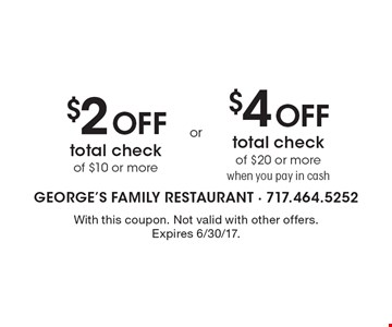 $2 Off total check of $10 or more or $4 Off total check of $20 or more when you pay in cash. With this coupon. Not valid with other offers. Expires 6/30/17.