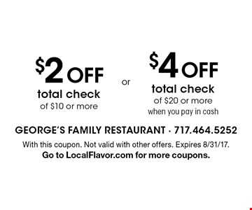 $2 off total check of $10 or more OR $4 off total check of $20 or more when you pay in cash. With this coupon. Not valid with other offers. Expires 8/31/17. Go to LocalFlavor.com for more coupons.