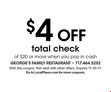 $4 Off total check of $20 or more when you pay in cash. With this coupon. Not valid with other offers. Expires 11-30-17. Go to LocalFlavor.com for more coupons.