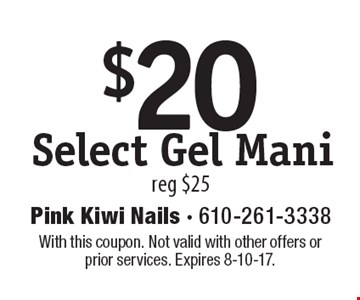 $20 Select Gel Mani. Reg $25. With this coupon. Not valid with other offers or prior services. Expires 8-10-17.